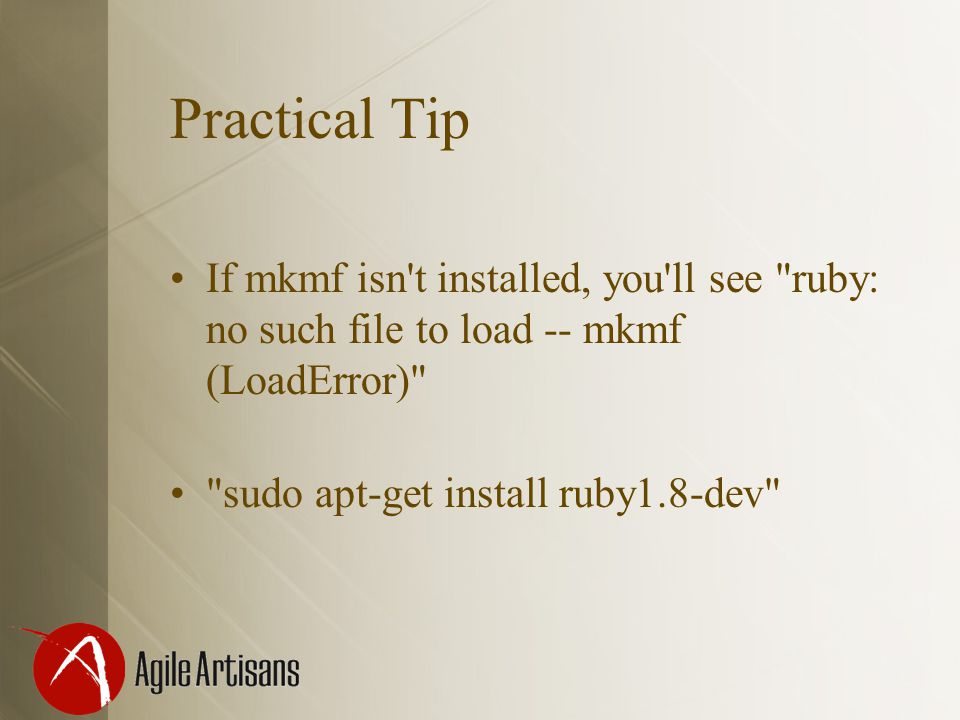 Practical Tip If mkmf isn t installed, you ll see ruby: no such file to load -- mkmf (LoadError) sudo apt-get install ruby1.8-dev