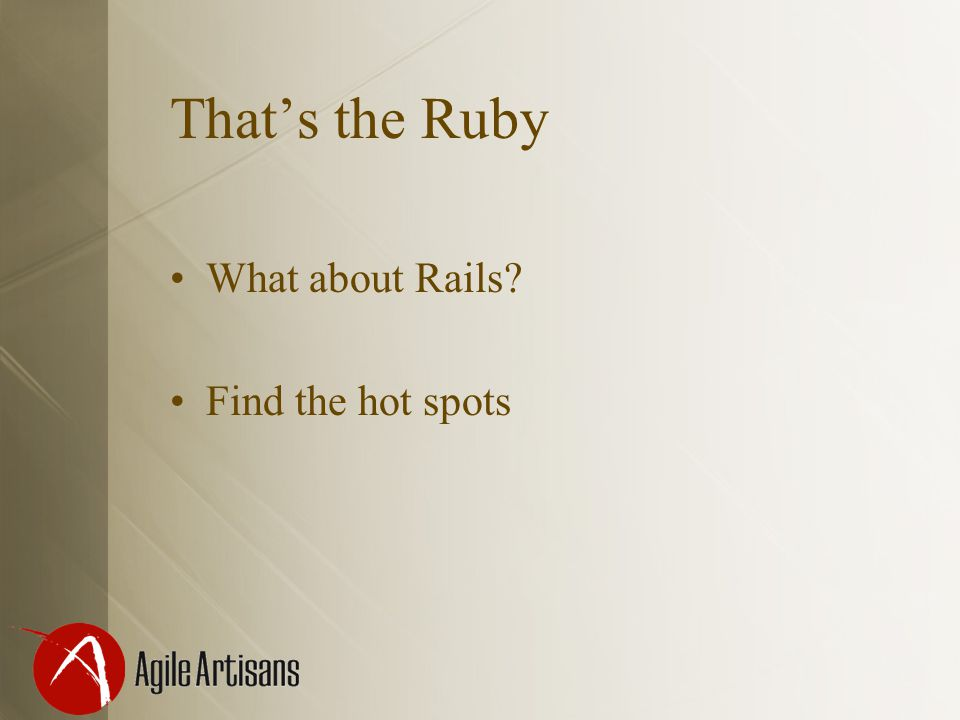 That's the Ruby What about Rails? Find the hot spots