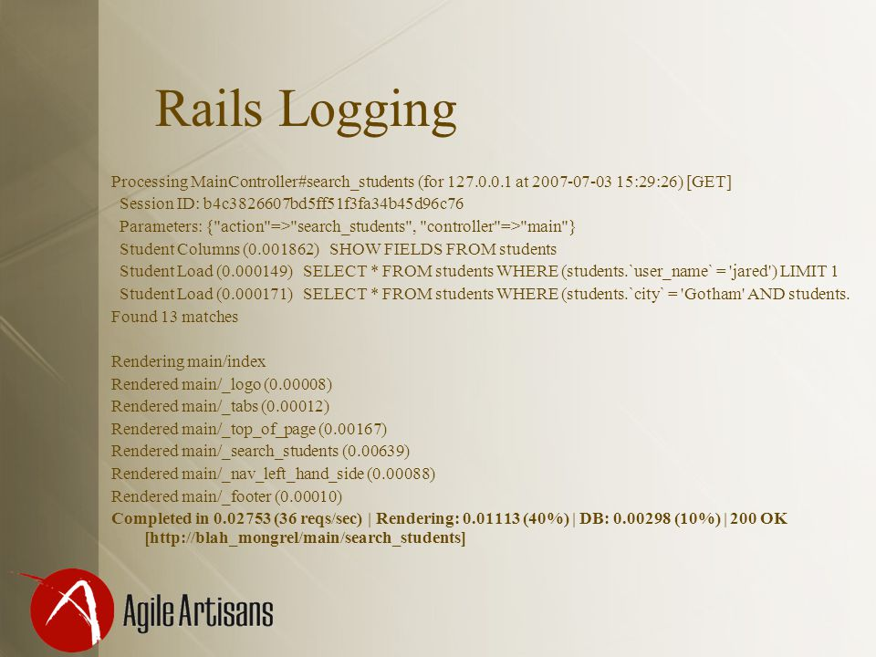 Rails Logging Processing MainController#search_students (for 127.0.0.1 at 2007-07-03 15:29:26) [GET] Session ID: b4c3826607bd5ff51f3fa34b45d96c76 Para