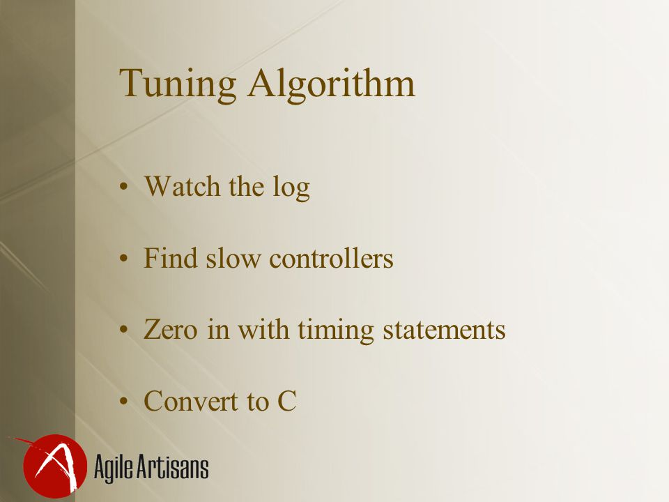 Tuning Algorithm Watch the log Find slow controllers Zero in with timing statements Convert to C