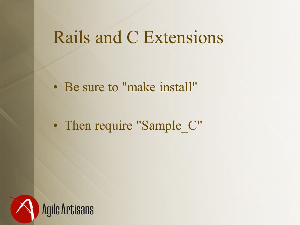 Rails and C Extensions Be sure to make install Then require Sample_C