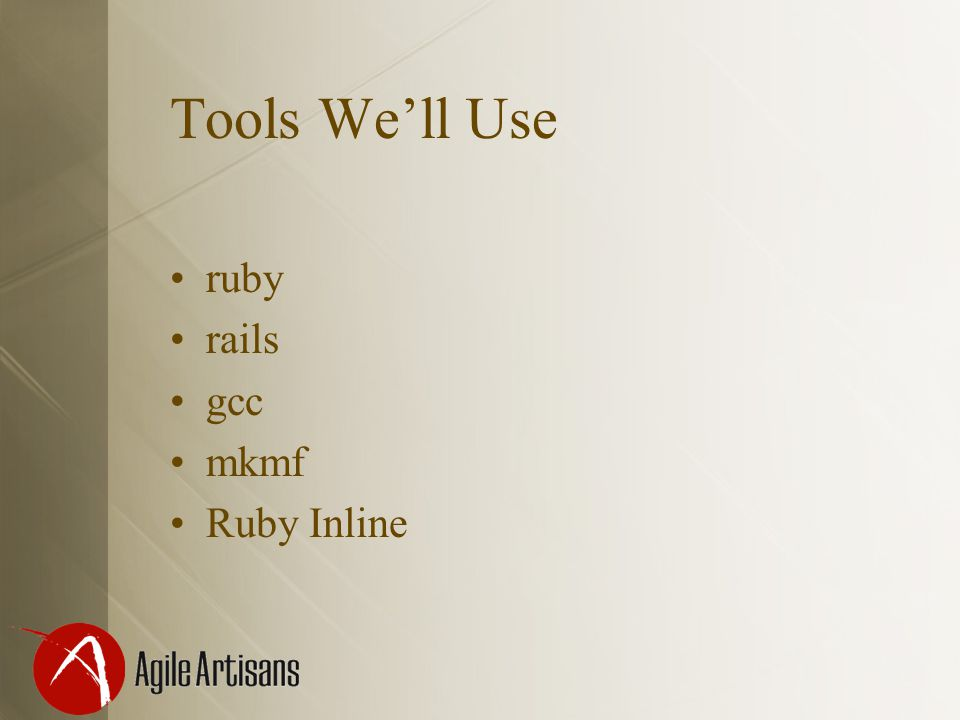 Tools We'll Use ruby rails gcc mkmf Ruby Inline