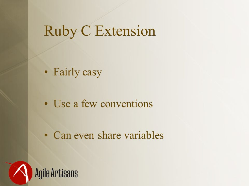 Ruby C Extension Fairly easy Use a few conventions Can even share variables