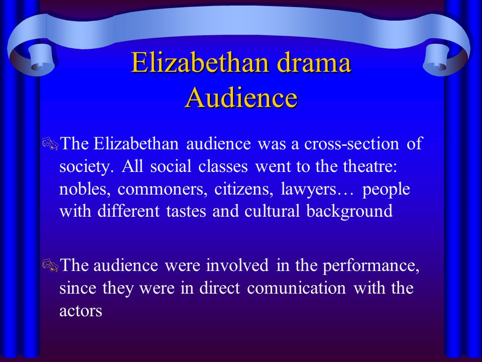 Elizabethan drama Language  The language, alive and direct, was affected by the concept of hierarchy  Being in verse, the Elizabethan theatre borrowed from poetry the use of metaphors and the blank verse