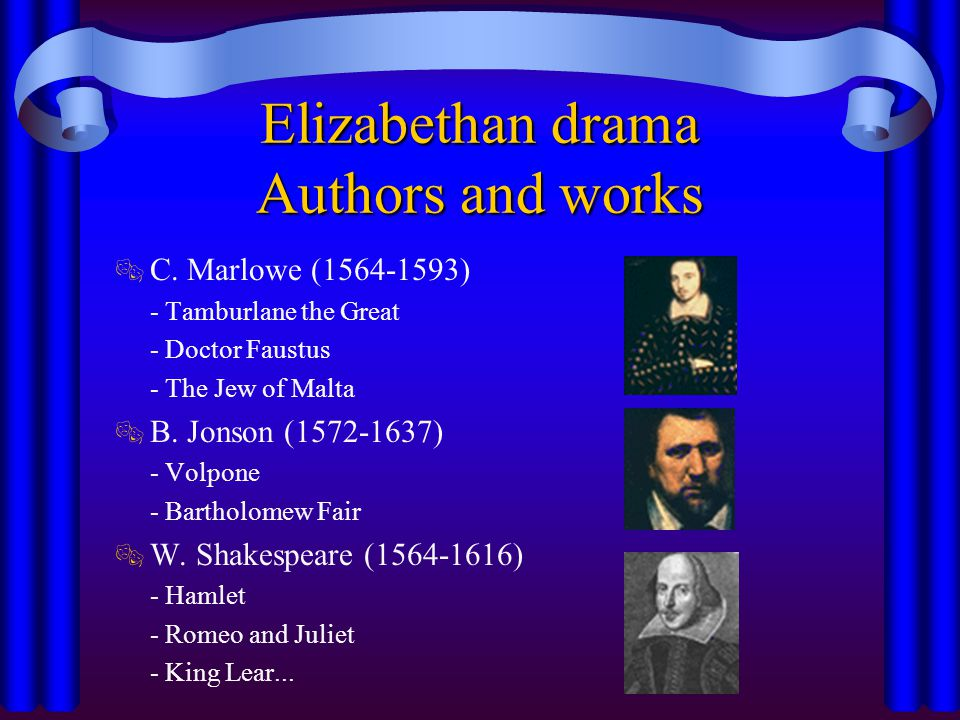 Elizabethan drama Audience  The Elizabethan audience was a cross-section of society.