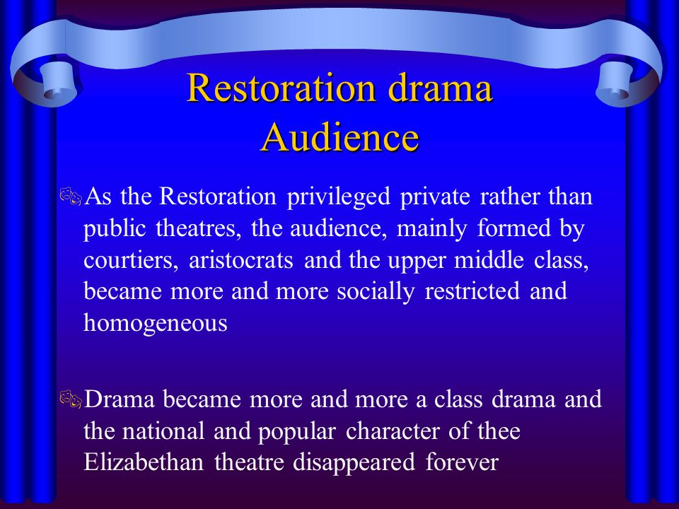 Restoration drama Language  The change in taste affected the language, too: playwrights used five-foot rhymed couplets for heroic plays, blank verse for the tragedies and prose in comedies  The brillance and perfection of the prose resulted from the witty sparkling dialogues, which were also the chief means of portraying the characters