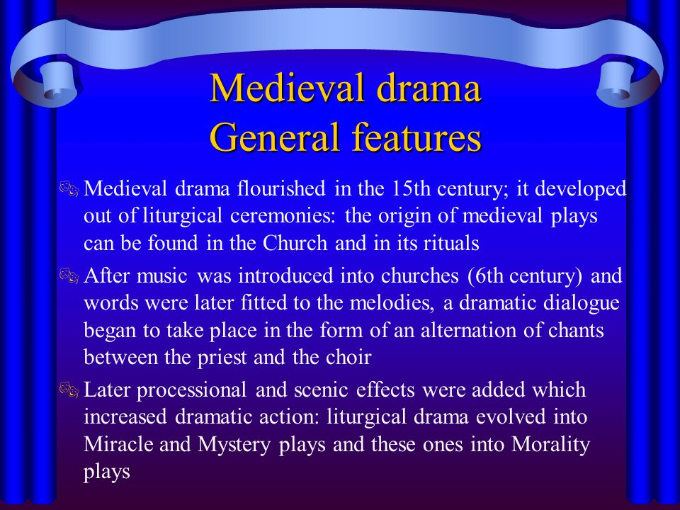  The Medieval drama  The Elizabethan drama  The Restoration drama  General features  Themes  Structure  Language  Audience  Authors and works