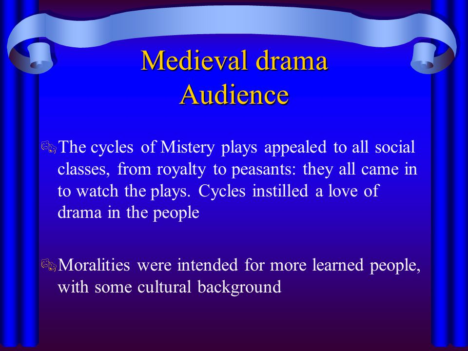 Medieval drama Language  In the Miracles, Latin that was slowly replaced by vernacular, and secular elements became more and more frequent  The Morality plays were didactic in content and allegorical in form.