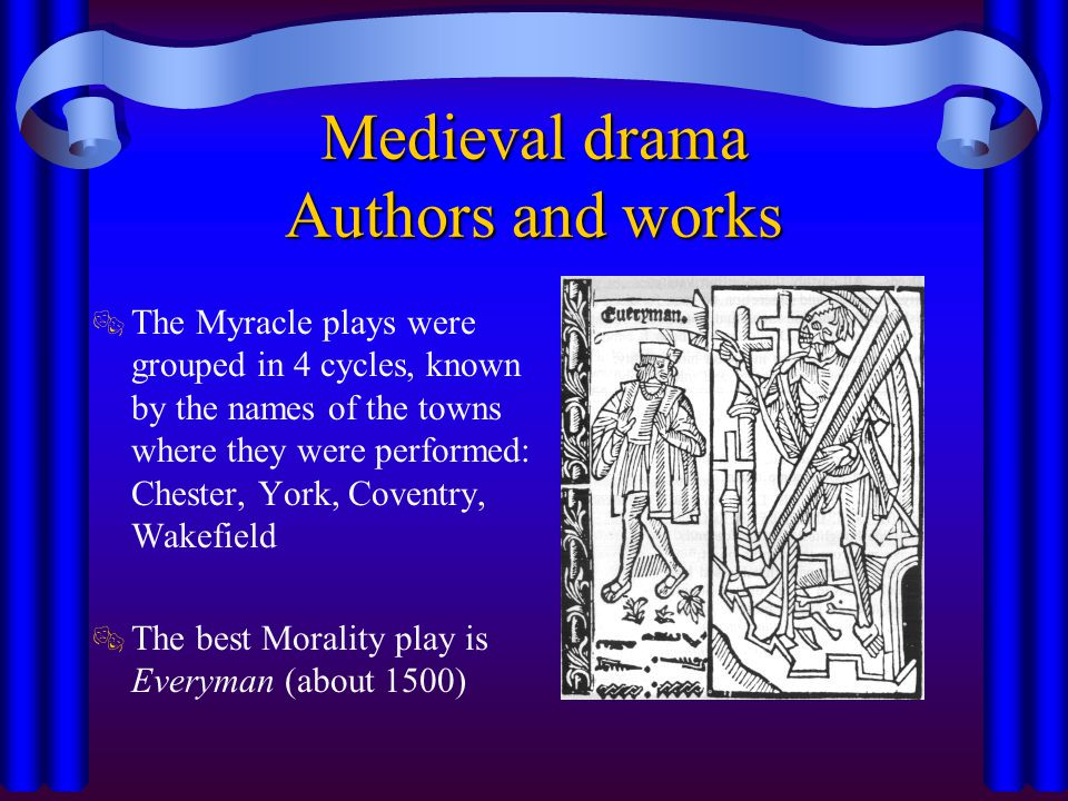 Medieval drama Audience  The cycles of Mistery plays appealed to all social classes, from royalty to peasants: they all came in to watch the plays.