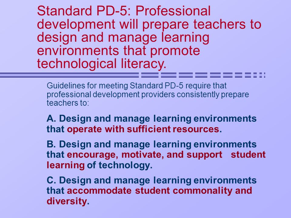 Guidelines for meeting Standard PD-5 require that professional development providers consistently prepare teachers to: A.