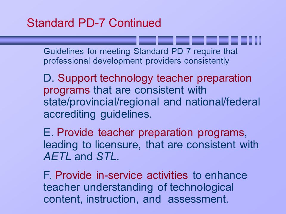 Standard PD-7 Continued Guidelines for meeting Standard PD-7 require that professional development providers consistently D.