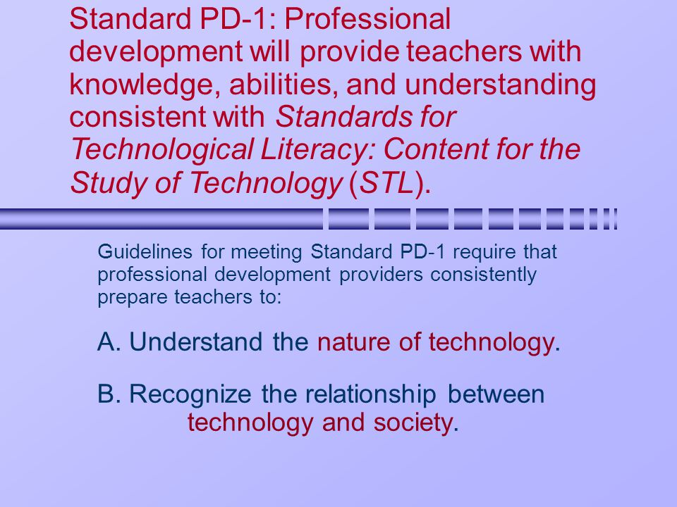 Guidelines for meeting Standard PD-1 require that professional development providers consistently prepare teachers to: C.