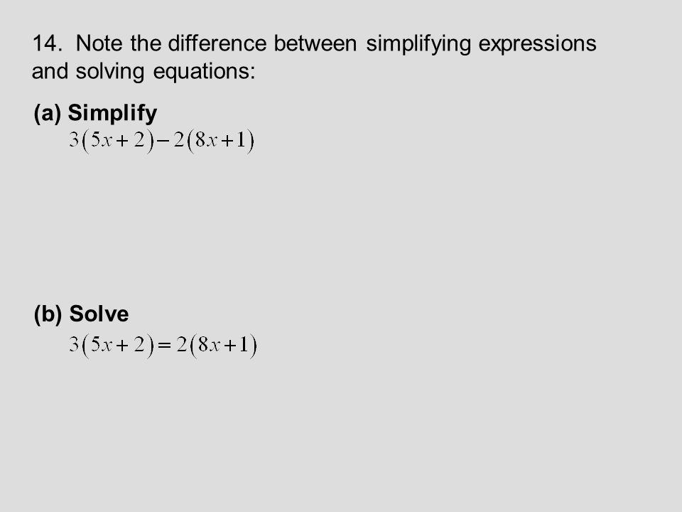 14. Note the difference between simplifying expressions and solving equations: (a) Simplify (b) Solve