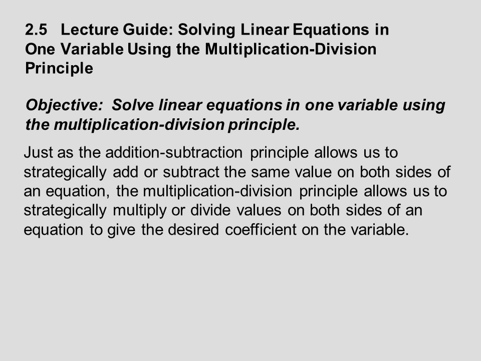 The following examples require using the multiplication- division principle of equality.