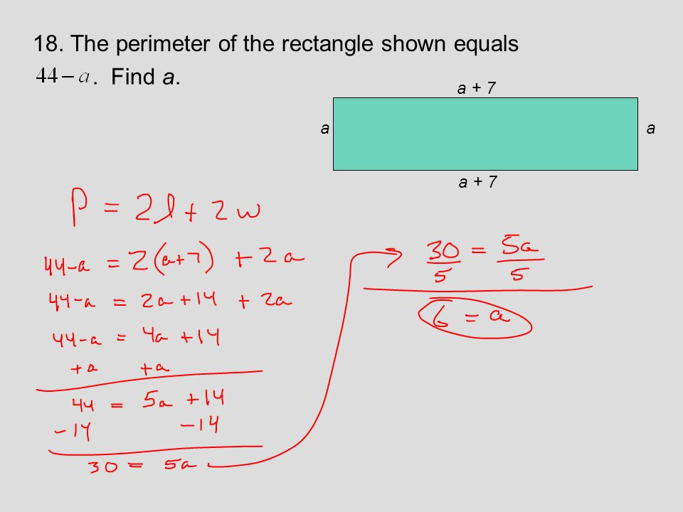 18. The perimeter of the rectangle shown equals. Find a. aa a + 7