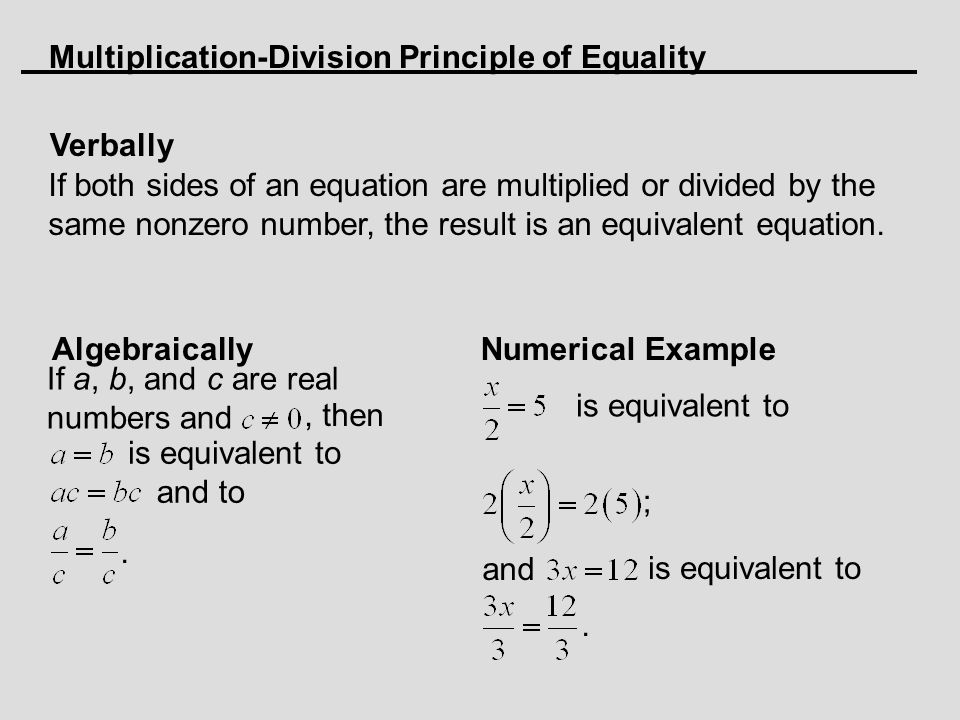 Multiplication-Division Principle of Equality Verbally If both sides of an equation are multiplied or divided by the same nonzero number, the result i