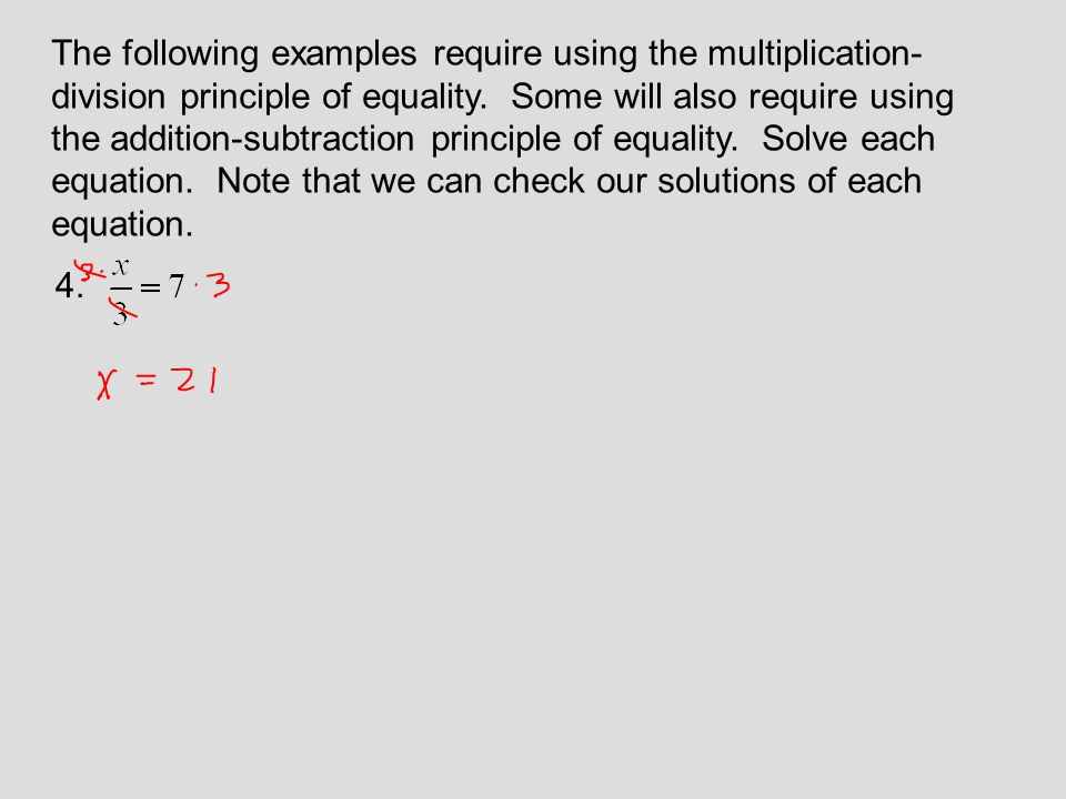 The following examples require using the multiplication- division principle of equality. Some will also require using the addition-subtraction princip