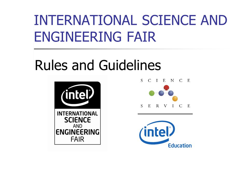 INTERNATIONAL SCIENCE AND ENGINEERING FAIR Rules and Guidelines