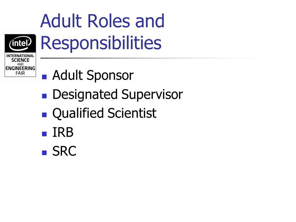 Adult Roles and Responsibilities Adult Sponsor Designated Supervisor Qualified Scientist IRB SRC