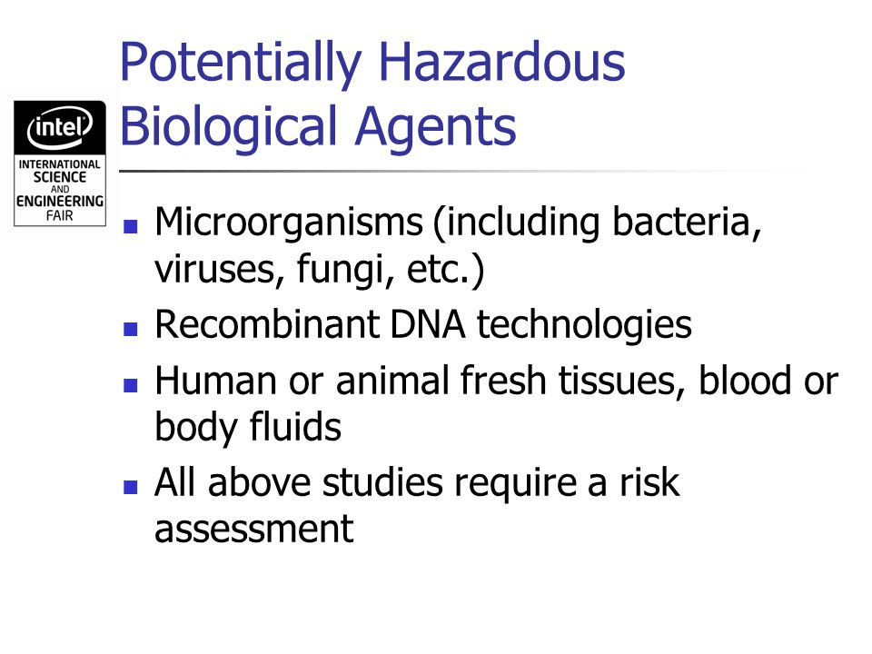 Potentially Hazardous Biological Agents Microorganisms (including bacteria, viruses, fungi, etc.) Recombinant DNA technologies Human or animal fresh t
