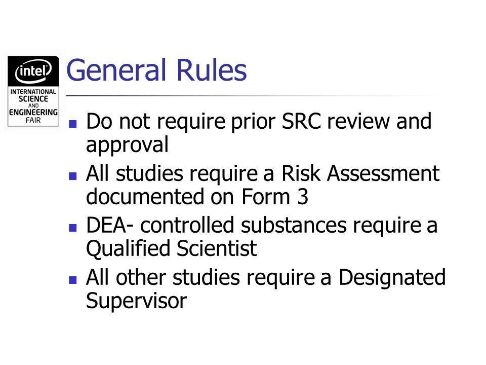 General Rules Do not require prior SRC review and approval All studies require a Risk Assessment documented on Form 3 DEA- controlled substances requi