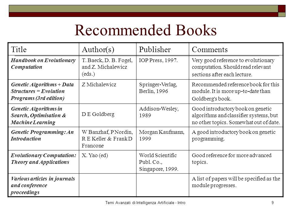 Temi Avanzati di Intelligenza Artificiale - Intro9 Recommended Books TitleAuthor(s)PublisherComments Handbook on Evolutionary Computation T.