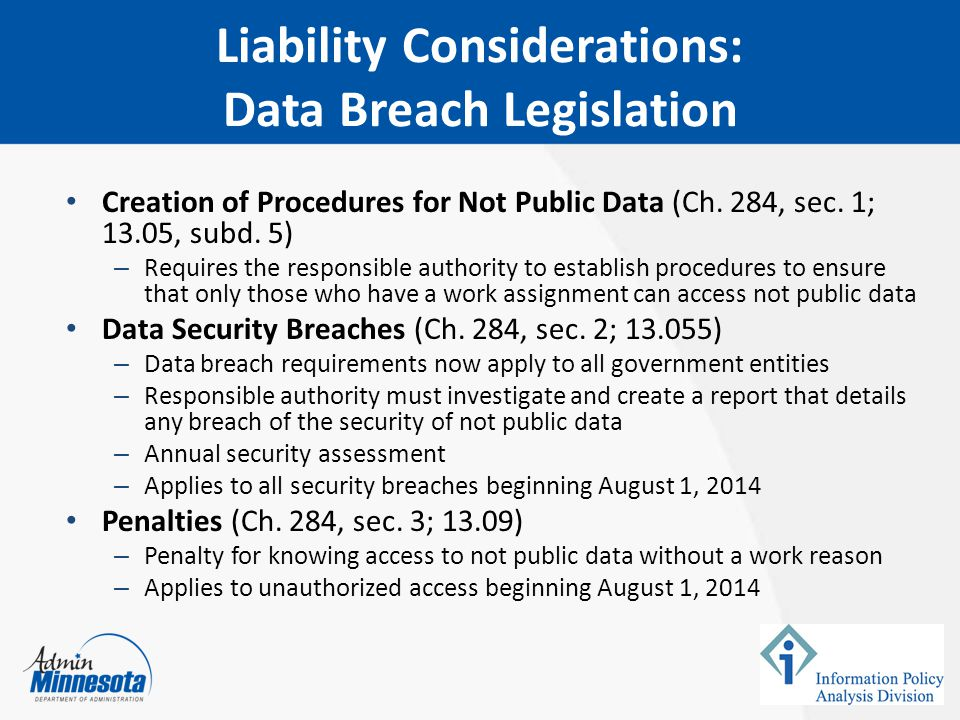 Liability Considerations: Data Breach Legislation Creation of Procedures for Not Public Data (Ch. 284, sec. 1; 13.05, subd. 5) – Requires the responsi