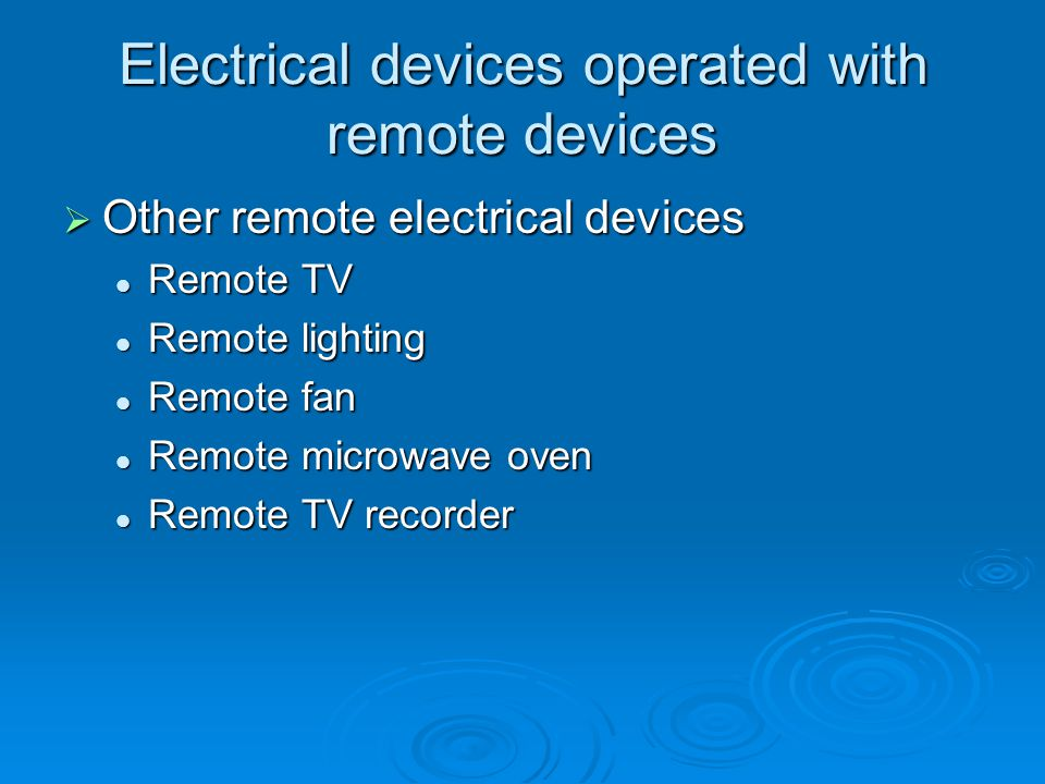 Electrical devices operated with remote devices  Other remote electrical devices Remote TV Remote TV Remote lighting Remote lighting Remote fan Remote fan Remote microwave oven Remote microwave oven Remote TV recorder Remote TV recorder
