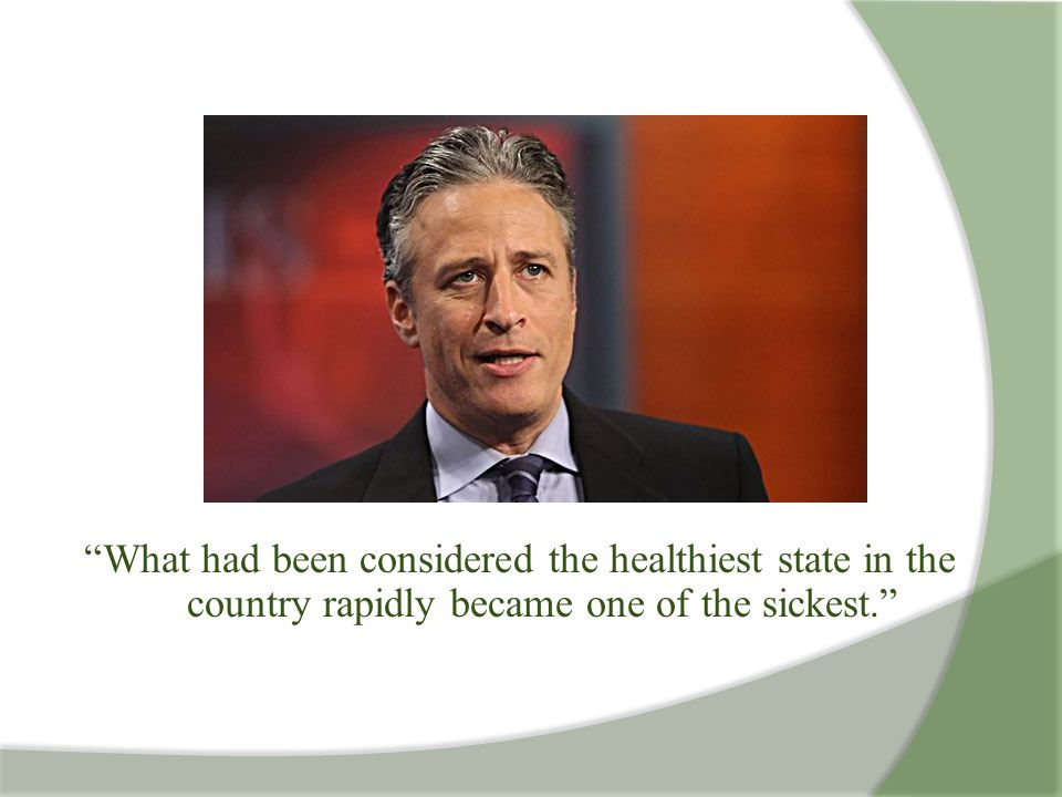 """What had been considered the healthiest state in the country rapidly became one of the sickest."""