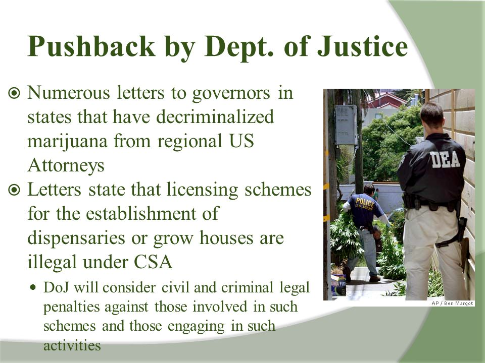 Pushback by Dept. of Justice  Numerous letters to governors in states that have decriminalized marijuana from regional US Attorneys  Letters state t