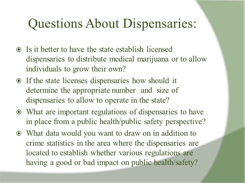 Questions About Dispensaries:  Is it better to have the state establish licensed dispensaries to distribute medical marijuana or to allow individuals
