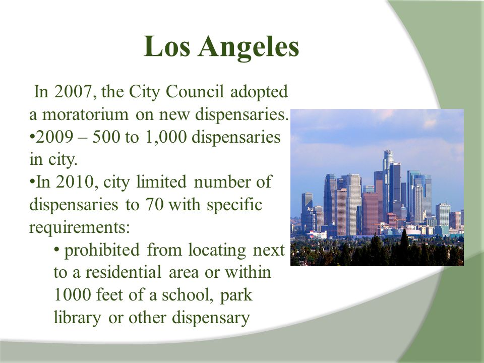 Los Angeles In 2007, the City Council adopted a moratorium on new dispensaries.