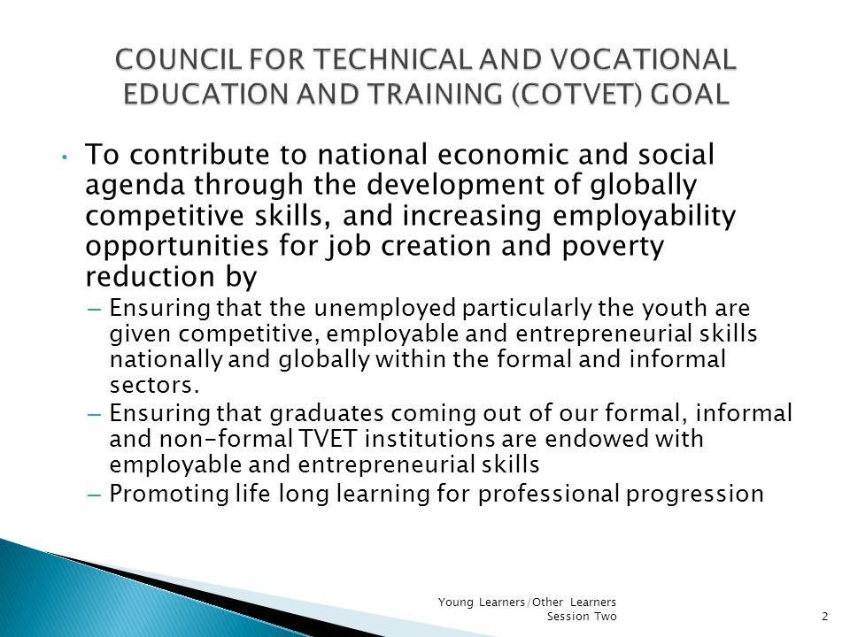 To contribute to national economic and social agenda through the development of globally competitive skills, and increasing employability opportunities for job creation and poverty reduction by – Ensuring that the unemployed particularly the youth are given competitive, employable and entrepreneurial skills nationally and globally within the formal and informal sectors.