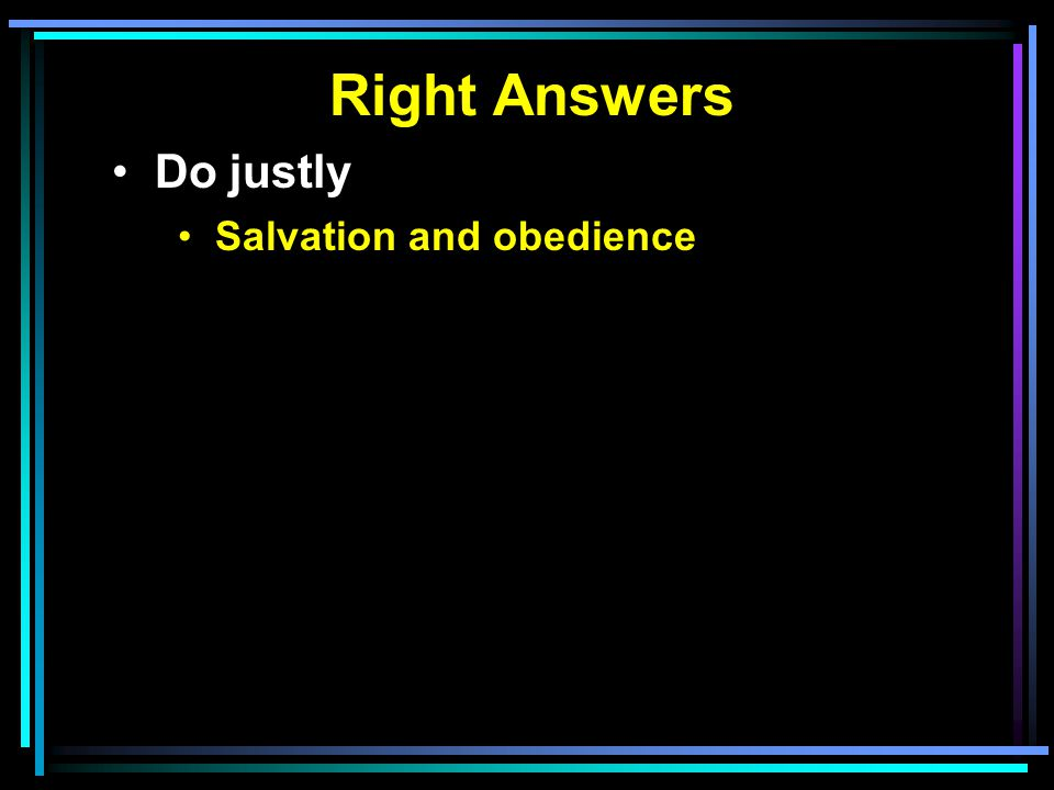Right Answers Do justly Salvation and obedience