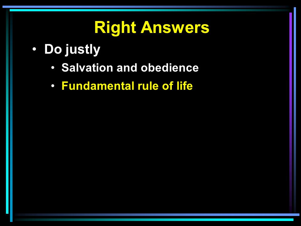 Right Answers Do justly Salvation and obedience Fundamental rule of life