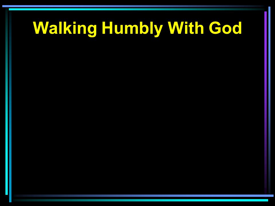 Walking Humbly With God