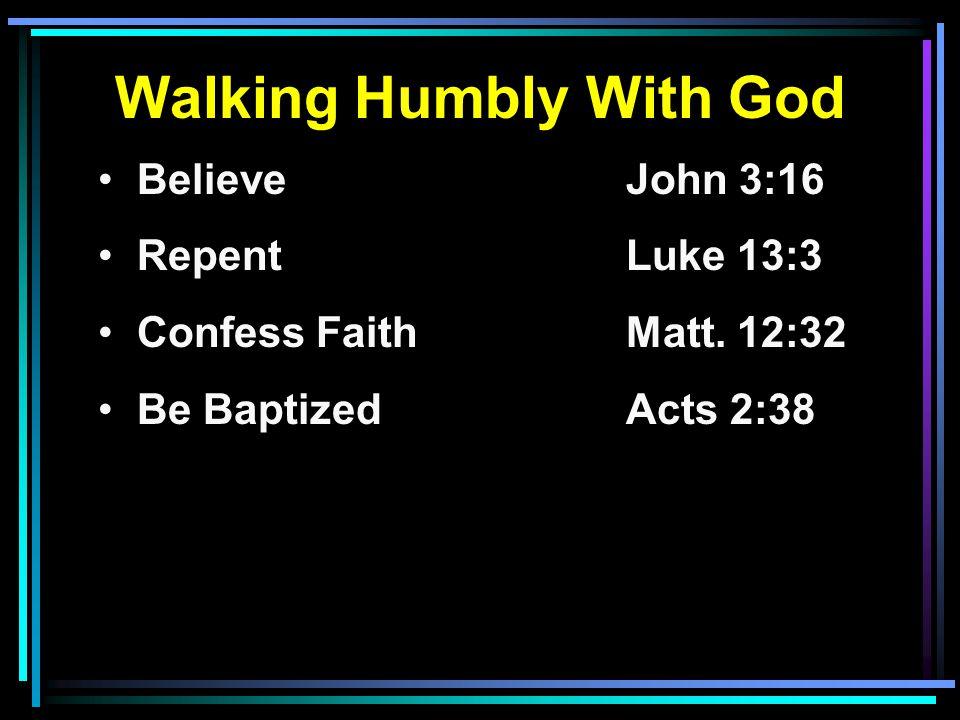 Walking Humbly With God Believe John 3:16 RepentLuke 13:3 Confess FaithMatt.
