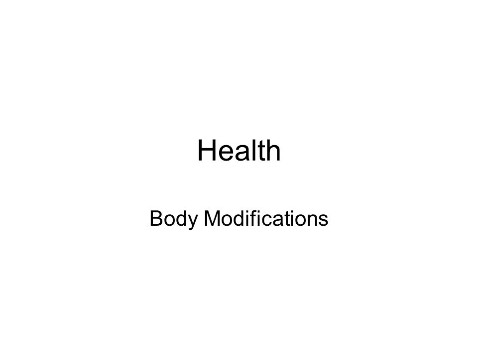 Health Body Modifications