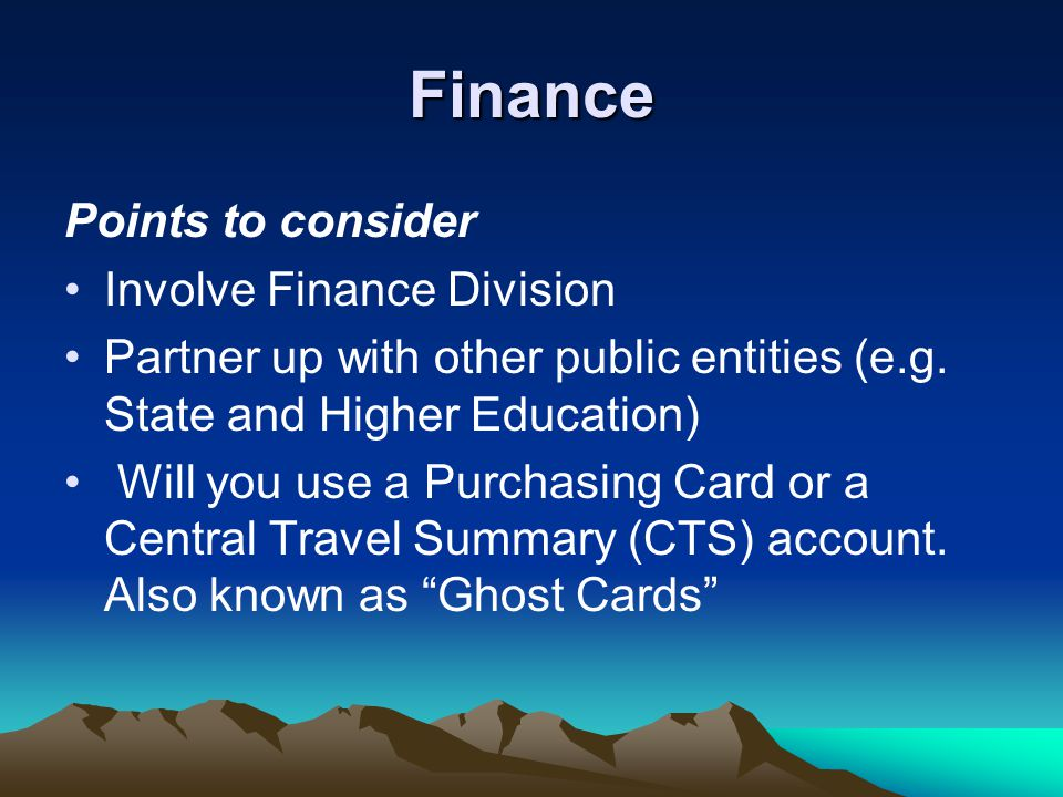 Finance Points to consider Involve Finance Division Partner up with other public entities (e.g.