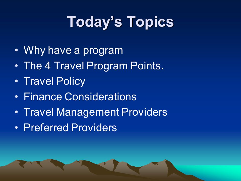 Today's Topics Why have a program The 4 Travel Program Points.