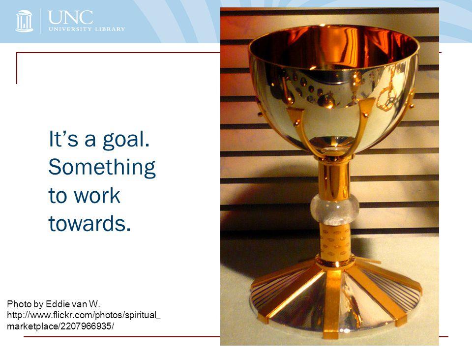 It's a goal. Something to work towards. Photo by Eddie van W.
