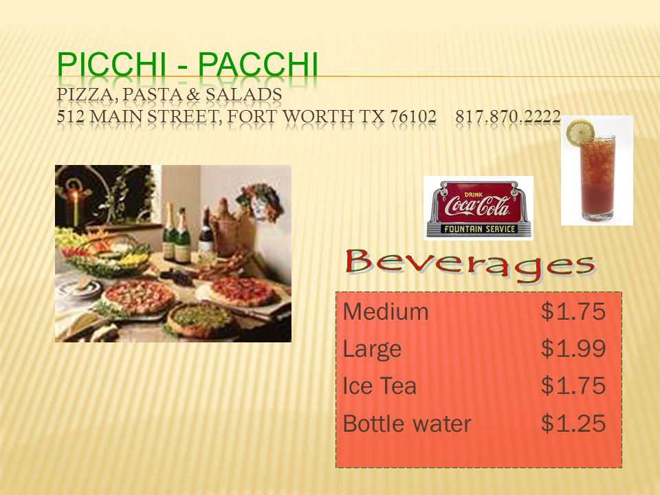 Medium$1.75 Large$1.99 Ice Tea$1.75 Bottle water$1.25
