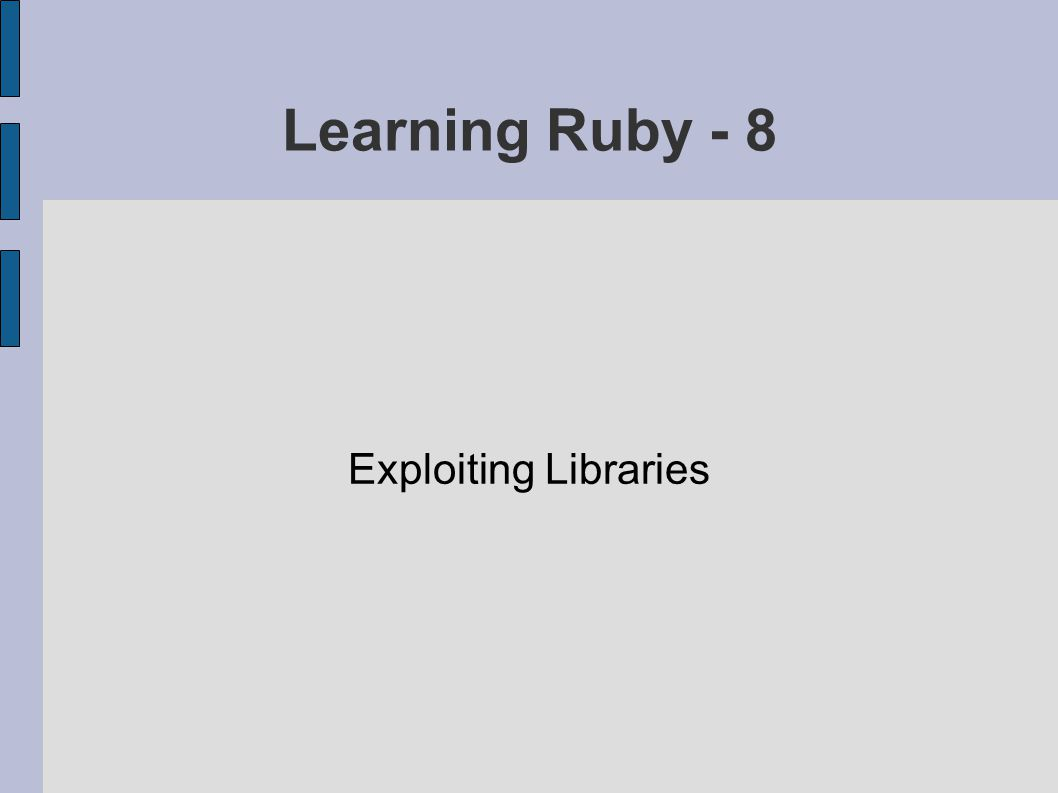 Learning Ruby - 8 Exploiting Libraries