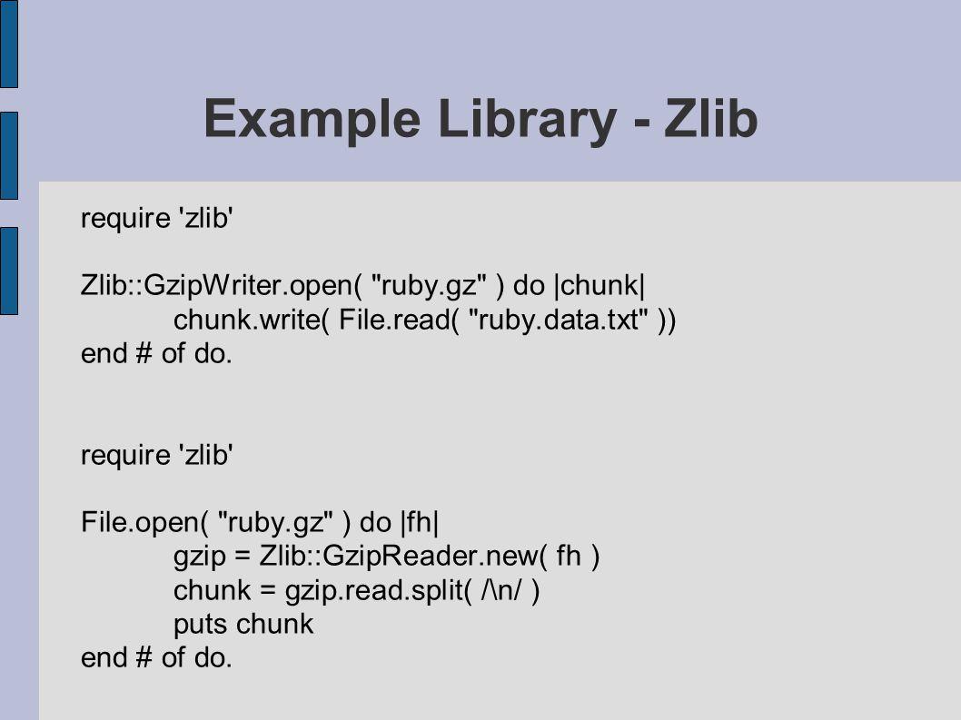 require zlib Zlib::GzipWriter.open( ruby.gz ) do |chunk| chunk.write( File.read( ruby.data.txt )) end # of do.