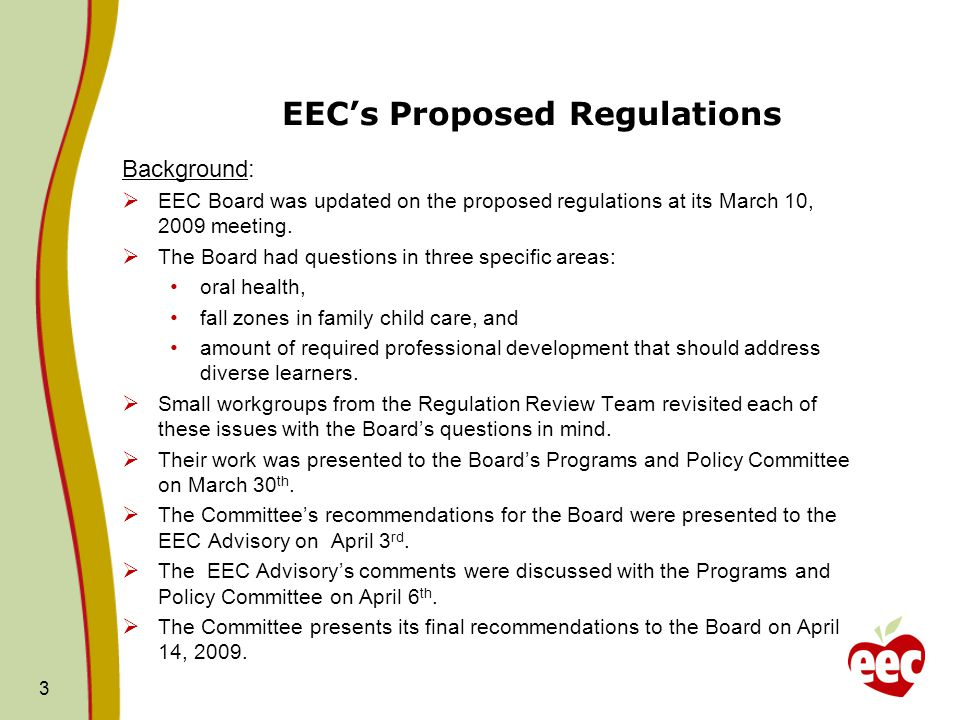 3 EEC's Proposed Regulations Background:  EEC Board was updated on the proposed regulations at its March 10, 2009 meeting.  The Board had questions