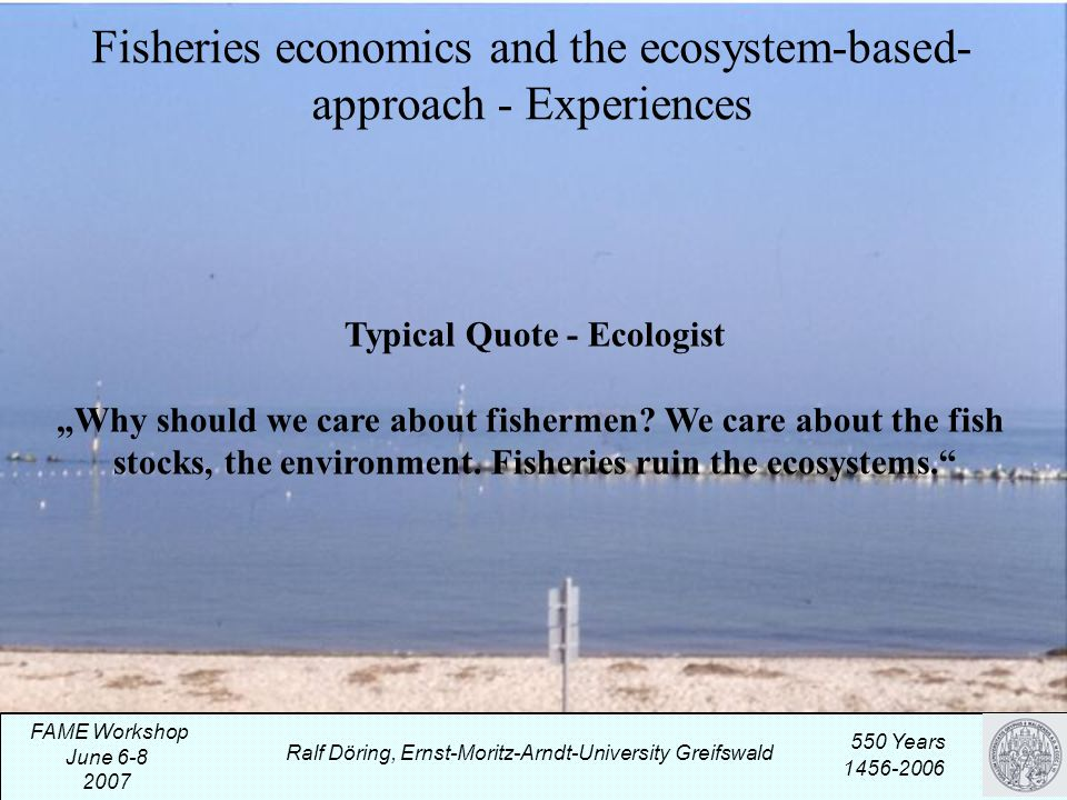 "Fisheries economics and the ecosystem-based- approach - Experiences Typical Quote - Ecologist ""Why should we care about fishermen."
