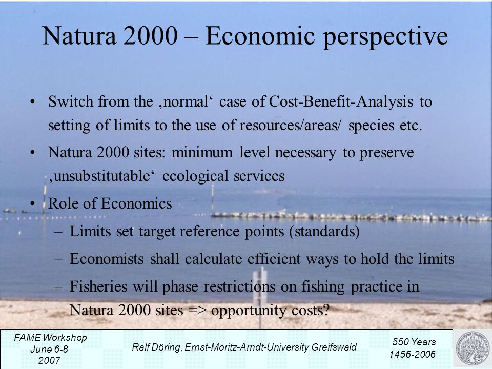 Natura 2000 – Economic perspective Switch from the 'normal' case of Cost-Benefit-Analysis to setting of limits to the use of resources/areas/ species etc.