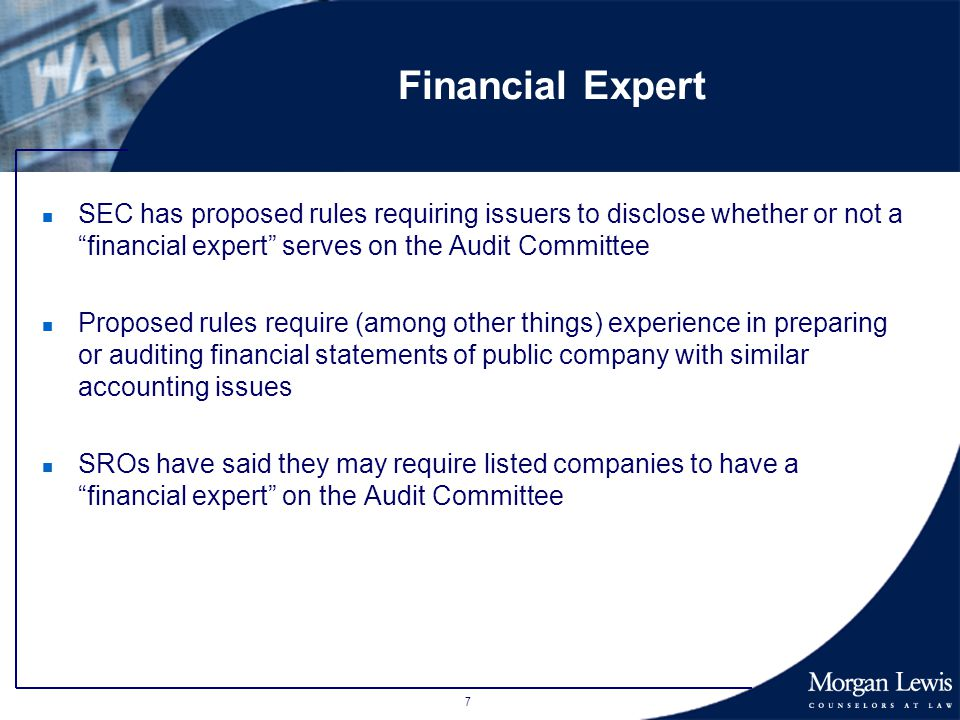 7 Financial Expert n SEC has proposed rules requiring issuers to disclose whether or not a financial expert serves on the Audit Committee n Proposed rules require (among other things) experience in preparing or auditing financial statements of public company with similar accounting issues n SROs have said they may require listed companies to have a financial expert on the Audit Committee