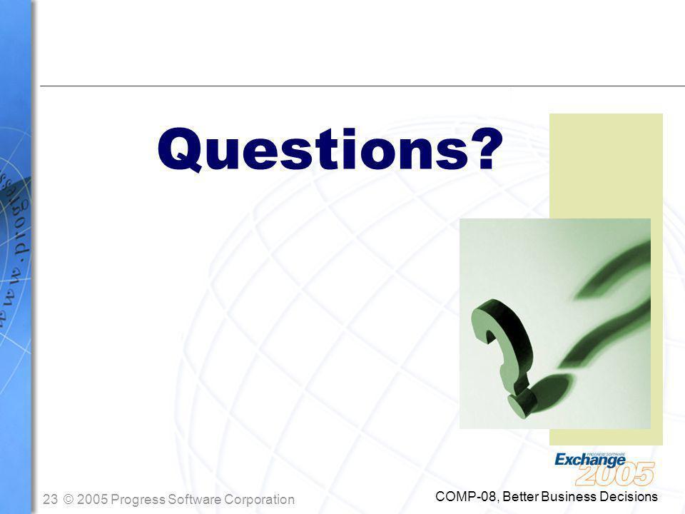 23© 2005 Progress Software Corporation COMP-08, Better Business Decisions Questions?