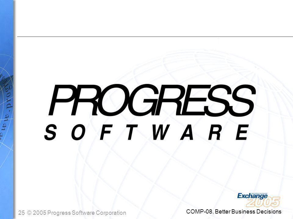 25© 2005 Progress Software Corporation COMP-08, Better Business Decisions
